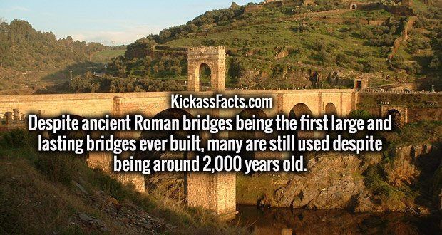 Despite ancient Roman bridges being the first large and lasting bridges ever built, many are still used despite being around 2,000 years old.