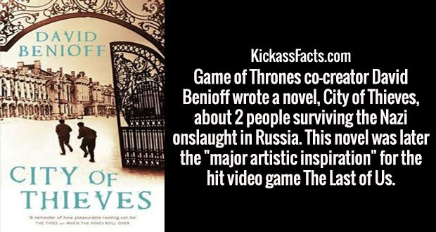 """Game of Thrones co-creator David Benioff wrote a novel, City of Thieves, about 2 people surviving the Nazi onslaught in Russia. This novel was later the """"major artistic inspiration"""" for the hit video game The Last of Us."""