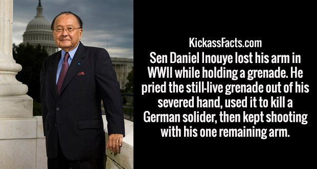 Sen Daniel Inouye lost his arm in WWII while holding a grenade. He pried the still-live grenade out of his severed hand, used it to kill a German solider, then kept shooting with his one remaining arm.