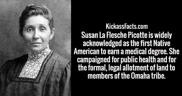 Susan La Flesche Picotte is widely acknowledged as the first Native American to earn a medical degree. She campaigned for public health and for the formal, legal allotment of land to members of the Omaha tribe.