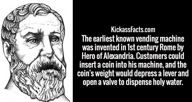 The earliest known vending machine was invented in 1st century Rome by Hero of Alexandria. Customers could insert a coin into his machine, and the coin's weight would depress a lever and open a valve to dispense holy water.
