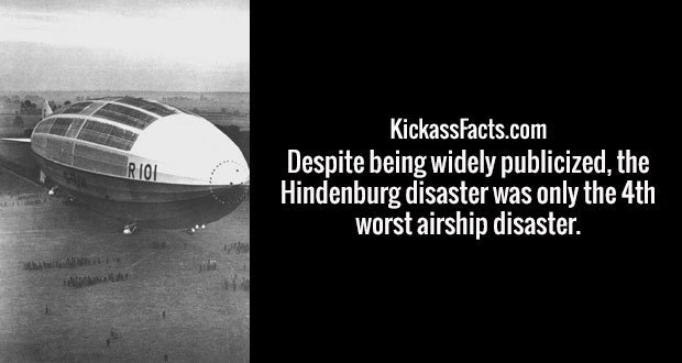 Despite being widely publicized, the Hindenburg disaster was only the 4th worst airship disaster.
