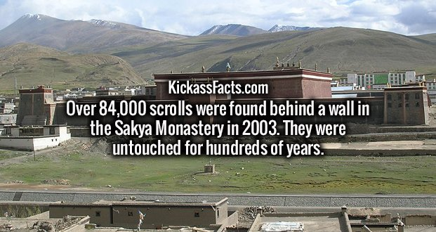 Over 84,000 scrolls were found behind a wall in the Sakya Monastery in 2003. They were untouched for hundreds of years.