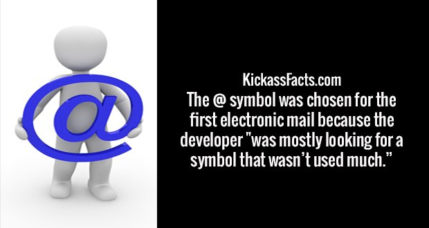 "The @ symbol was chosen for the first electronic mail because the developer ""was mostly looking for a symbol that wasn't used much."""