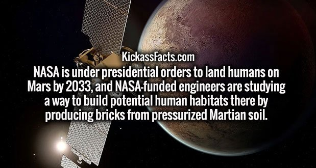 NASA is under presidential orders to land humans on Mars by 2033, and NASA-funded engineers are studying a way to build potential human habitats there by producing bricks from pressurized Martian soil.