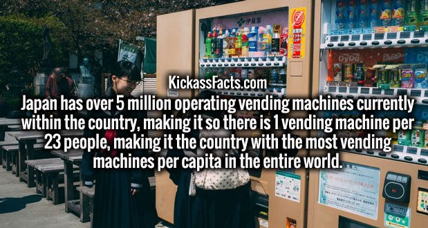 Japan has over 5 million operating vending machines currently within the country, making it so there is 1 vending machine per 23 people, making it the country with the most vending machines per capita in the entire world.