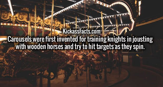 Carousels were first invented for training knights in jousting with wooden horses and try to hit targets as they spin.