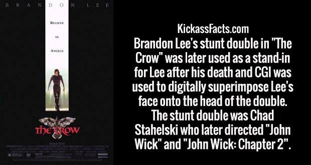 """Brandon Lee's stunt double in """"The Crow"""" was later used as a stand-in for Lee after his death and CGI was used to digitally superimpose Lee's face onto the head of the double. The stunt double was Chad Stahelski who later directed """"John Wick"""" and """"John Wick: Chapter 2""""."""