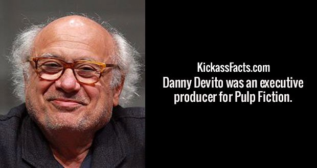 Danny Devito was an executive producer for Pulp Fiction.