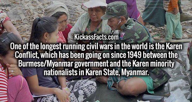 One of the longest running civil wars in the world is the Karen Conflict, which has been going on since 1949 between the Burmese/Myanmar government and the Karen minority nationalists in Karen State, Myanmar.