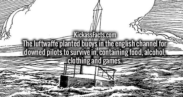 The luftwaffe planted buoys in the english channel for downed pilots to survive in, containing food, alcohol, clothing and games.