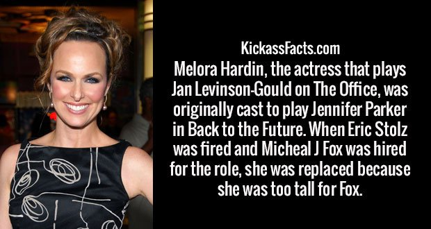 Melora Hardin, the actress that plays Jan Levinson-Gould on The Office, was originally cast to play Jennifer Parker in Back to the Future. When Eric Stolz was fired and Micheal J Fox was hired for the role, she was replaced because she was too tall for Fox.