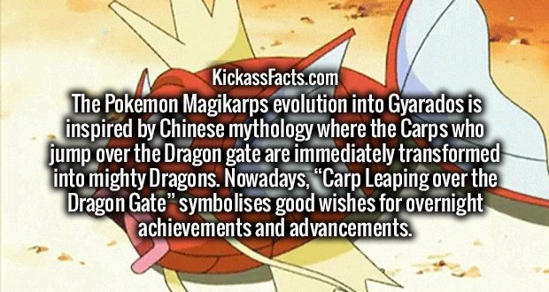 """The Pokemon Magikarps evolution into Gyarados is inspired by Chinese mythology where the Carps who jump over the Dragon gate are immediately transformed into mighty Dragons. Nowadays, """"Carp Leaping over the Dragon Gate"""" symbolises good wishes for overnight achievements and advancements."""