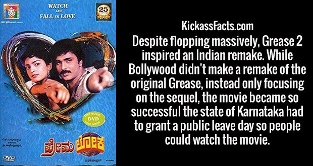 Despite flopping massively, Grease 2 inspired an Indian remake. While Bollywood didn't make a remake of the original Grease, instead only focusing on the sequel, the movie became so successful the state of Karnataka had to grant a public leave day so people could watch the movie.