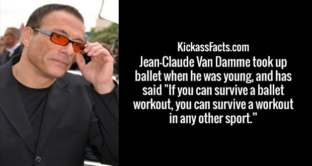 """Jean-Claude Van Damme took up ballet when he was young, and has said """"If you can survive a ballet workout, you can survive a workout in any other sport."""""""