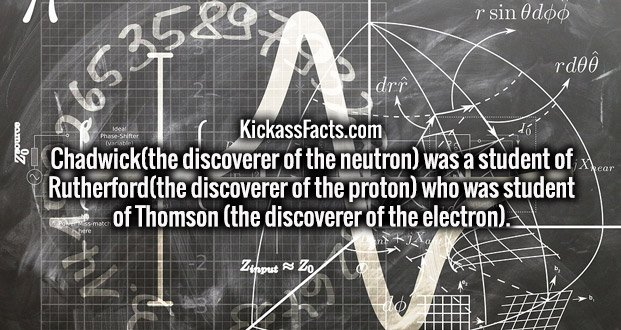Chadwick(the discoverer of the neutron) was a student of Rutherford(the discoverer of the proton) who was student of Thomson (the discoverer of the electron).