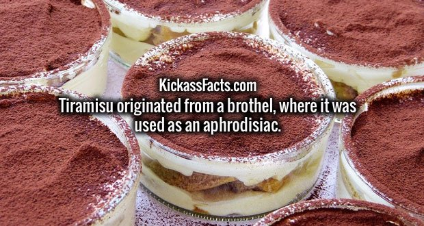 Tiramisu originated from a brothel, where it was used as an aphrodisiac.